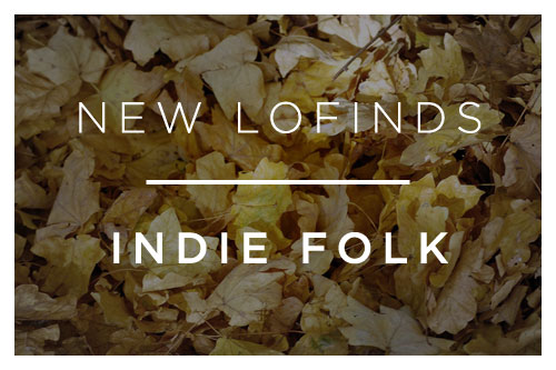New LoFinds: Indie Folk